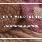 Tejer y Mindfulness: una combinación perfecta