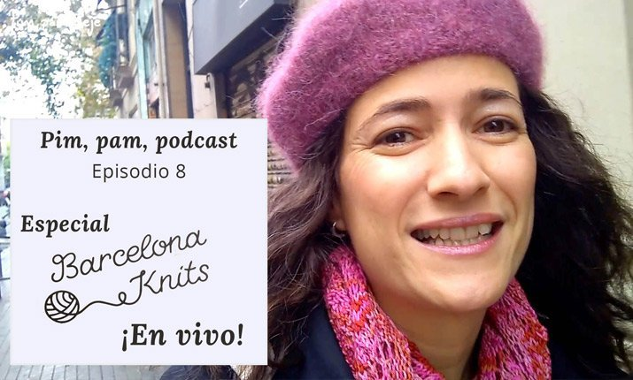 Pim, pam, podcast - Episodio especial Barcelona Knits festival