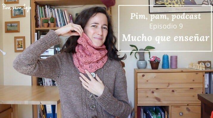 Pim, pam, podcast - Episodio 9 mucho que enseñar