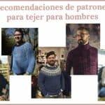 Recomendaciones de patrones para tejer para hombres