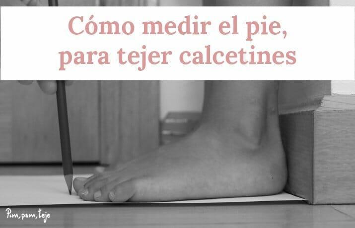 Cómo medir el pie para tejer calcetines
